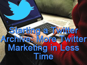 starting-tweet-archive-more-marketing-less-time