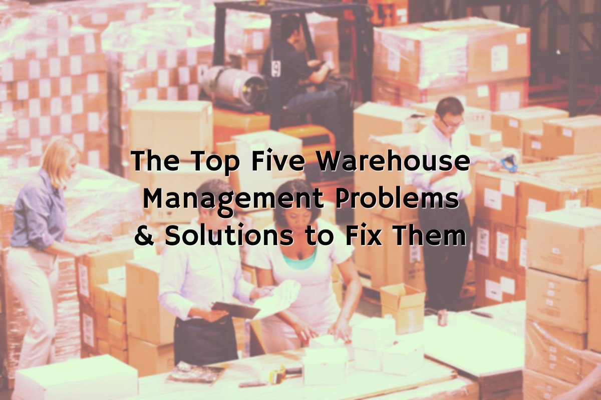 The Top 5 Warehouse Management Problems and Solutions to Fix