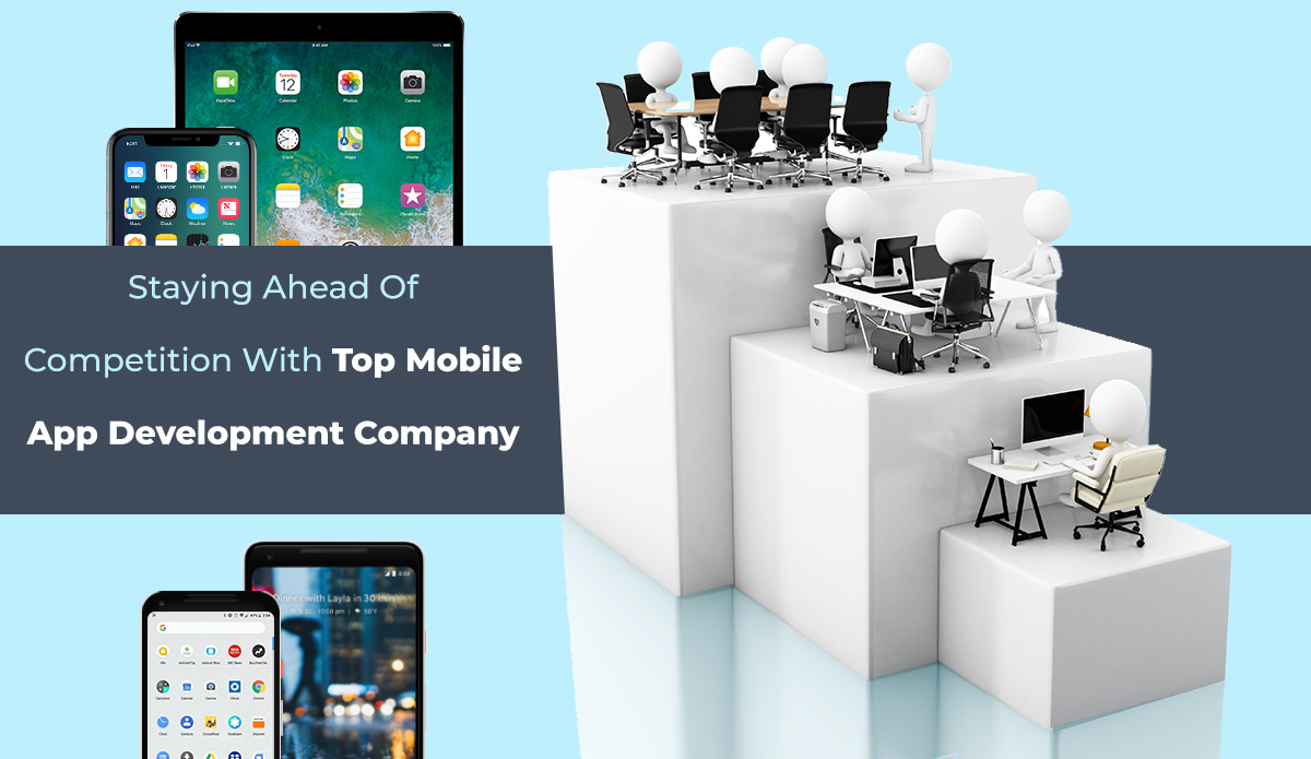 Staying Ahead of Competition With Top Mobile App Development